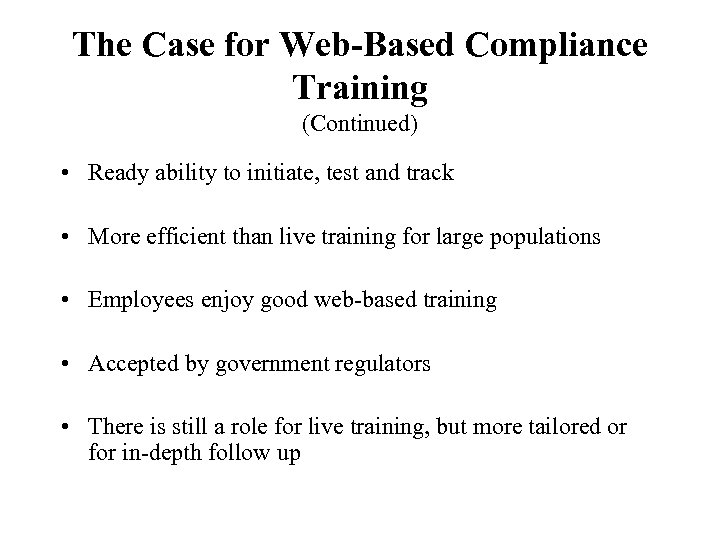 The Case for Web-Based Compliance Training (Continued) • Ready ability to initiate, test and