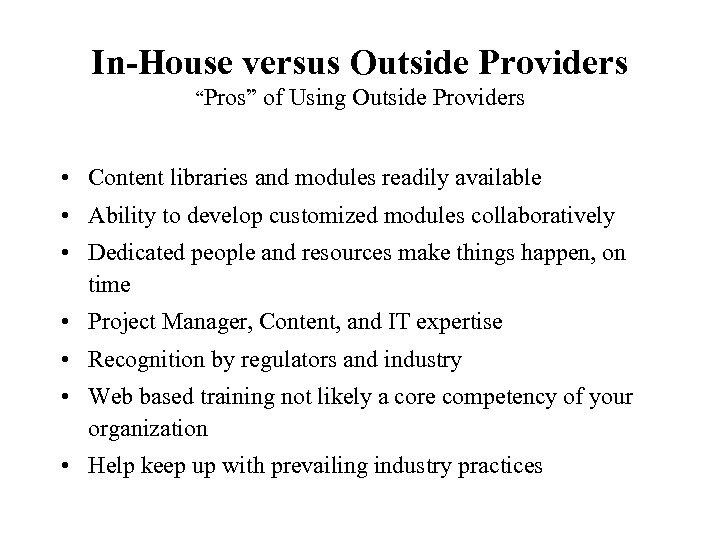 """In-House versus Outside Providers """"Pros"""" of Using Outside Providers • Content libraries and modules"""
