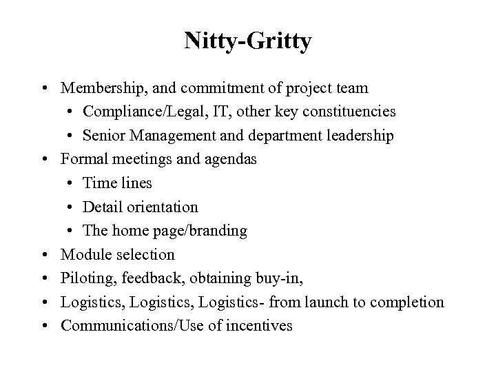 Nitty-Gritty • Membership, and commitment of project team • Compliance/Legal, IT, other key constituencies