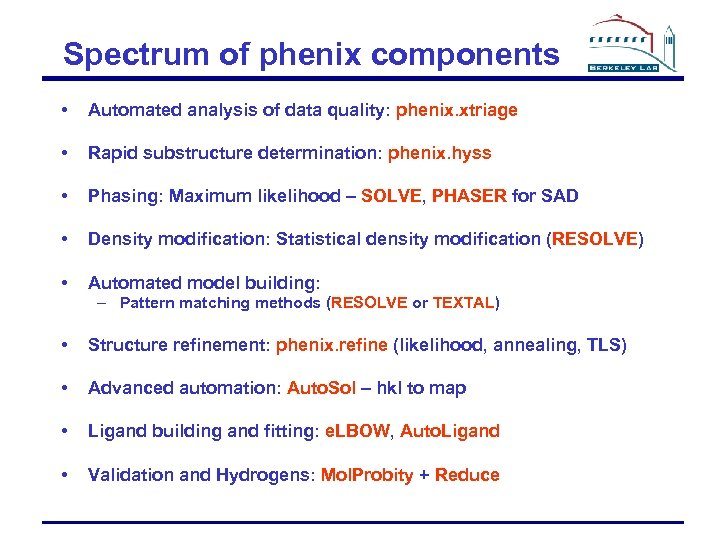 Spectrum of phenix components • Automated analysis of data quality: phenix. xtriage • Rapid