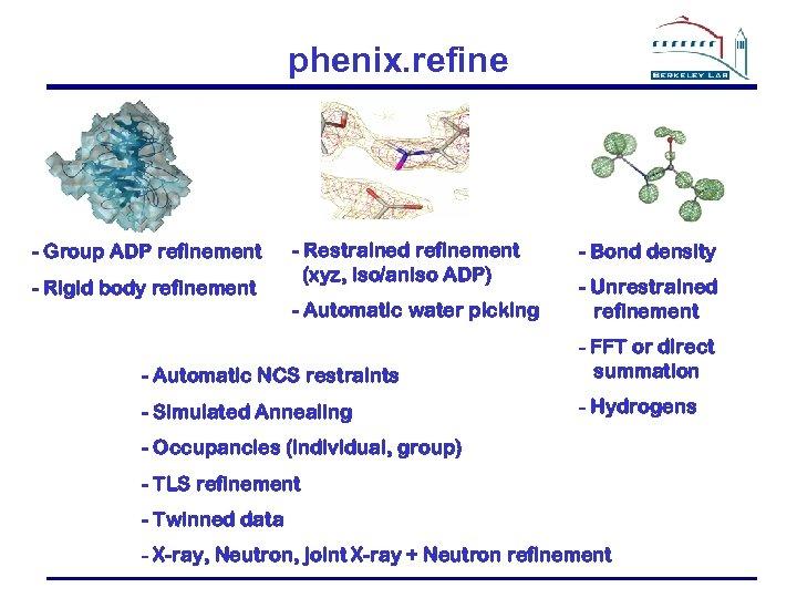 phenix. refine - Group ADP refinement - Rigid body refinement - Restrained refinement (xyz,