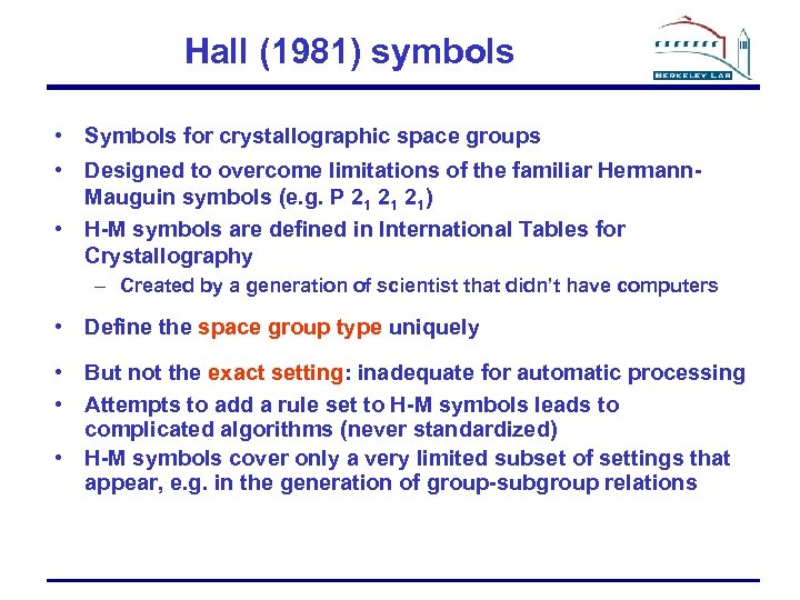 Hall (1981) symbols • Symbols for crystallographic space groups • Designed to overcome limitations