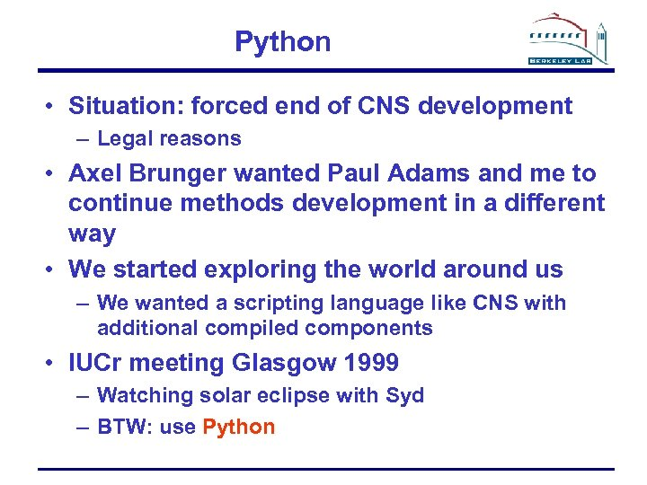 Python • Situation: forced end of CNS development – Legal reasons • Axel Brunger