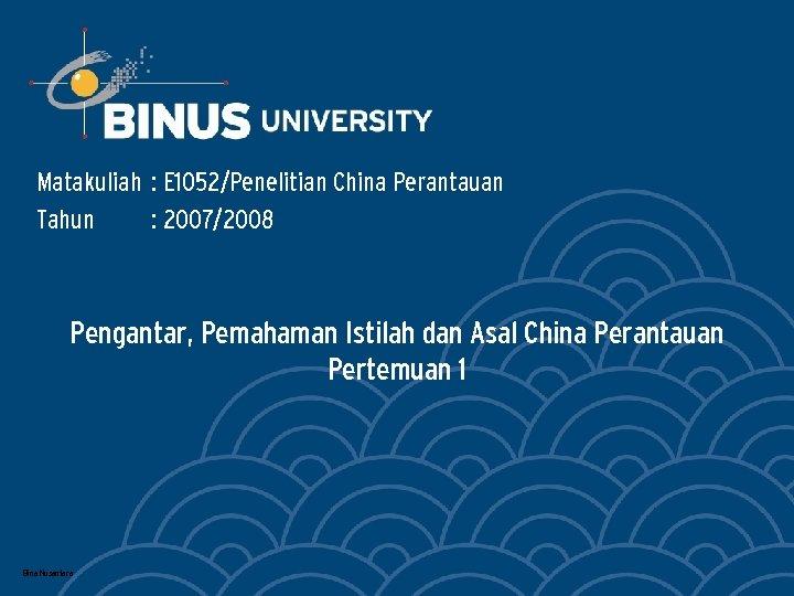 Matakuliah : E 1052/Penelitian China Perantauan Tahun : 2007/2008 Pengantar, Pemahaman Istilah dan Asal