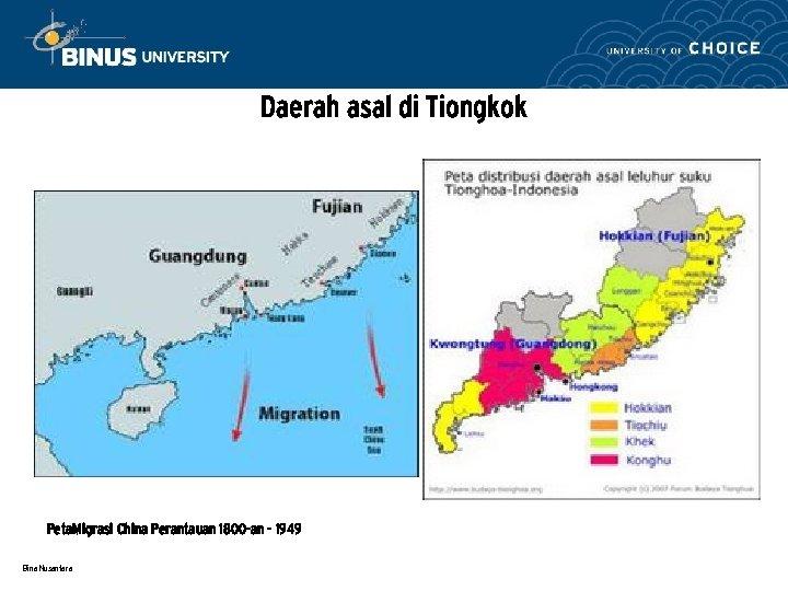 Daerah asal di Tiongkok Peta. Migrasi China Perantauan 1800 -an - 1949 Bina Nusantara
