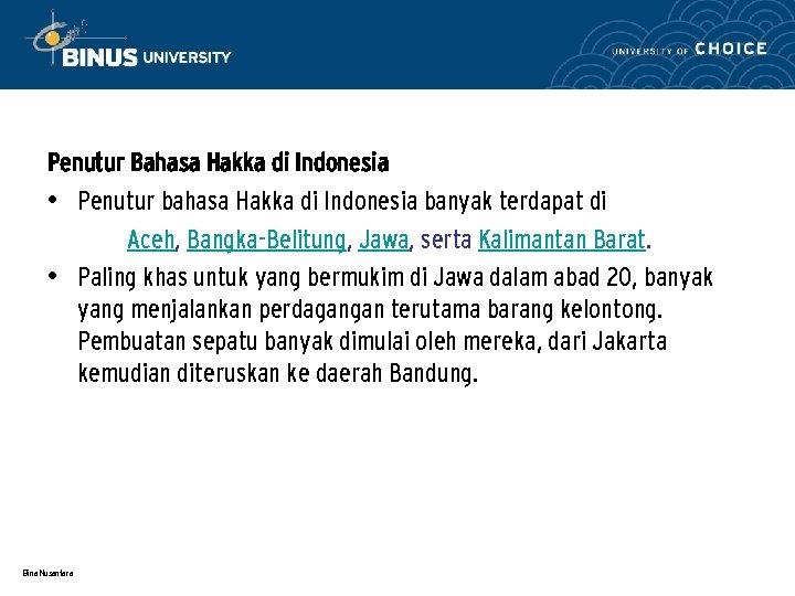 Penutur Bahasa Hakka di Indonesia • Penutur bahasa Hakka di Indonesia banyak terdapat di