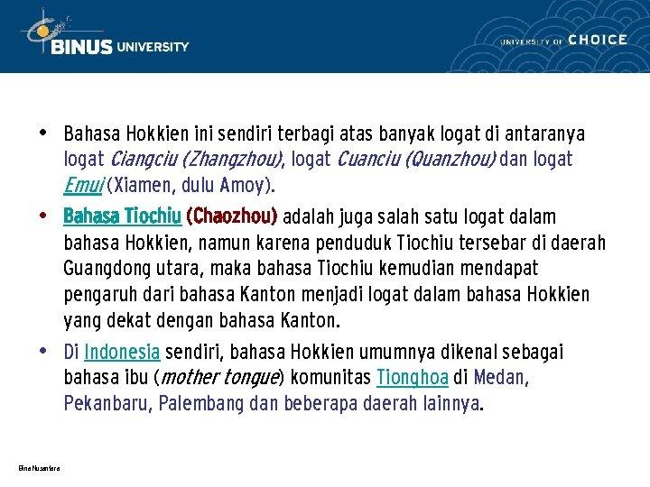 • Bahasa Hokkien ini sendiri terbagi atas banyak logat di antaranya logat Ciangciu
