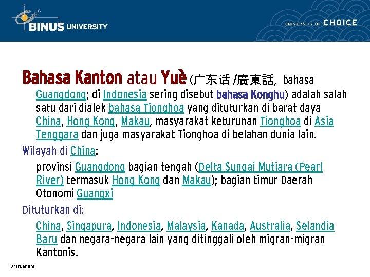 Bahasa Kanton atau Yuè (广东话 /廣東話, bahasa Guangdong; di Indonesia sering disebut bahasa Konghu)