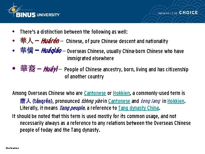 • There's a distinction between the following as well: • 華人 -- Huárén