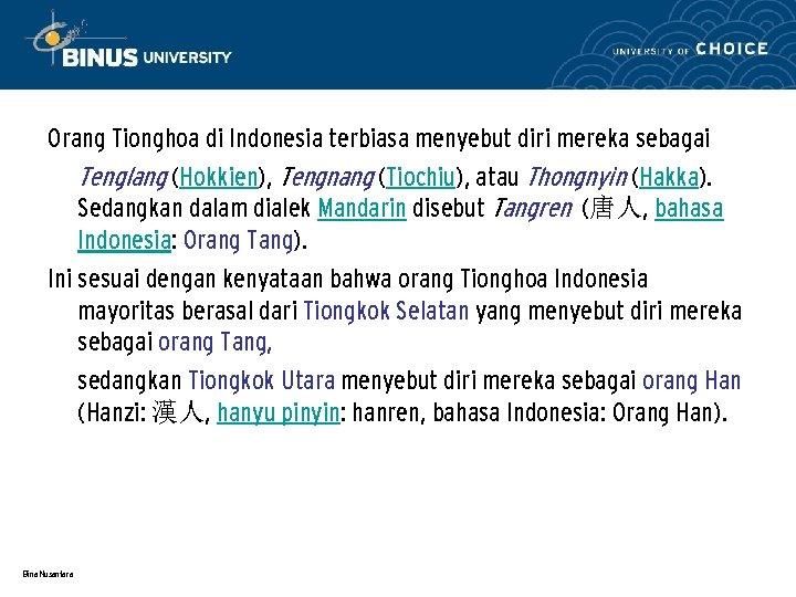 Orang Tionghoa di Indonesia terbiasa menyebut diri mereka sebagai Tenglang (Hokkien), Tengnang (Tiochiu), atau