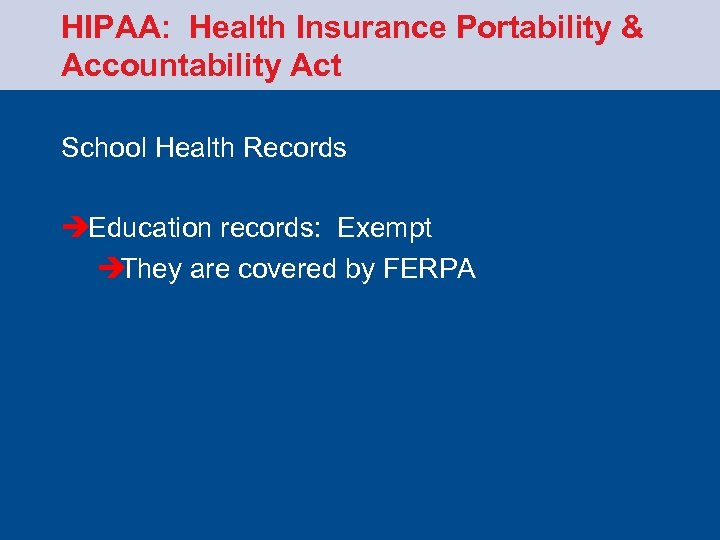 HIPAA: Health Insurance Portability & Accountability Act School Health Records èEducation records: Exempt è