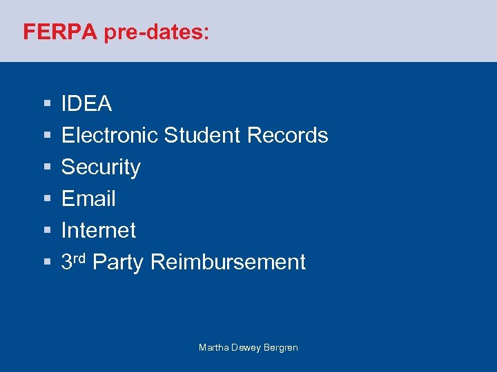 FERPA pre-dates: § § § IDEA Electronic Student Records Security Email Internet 3 rd