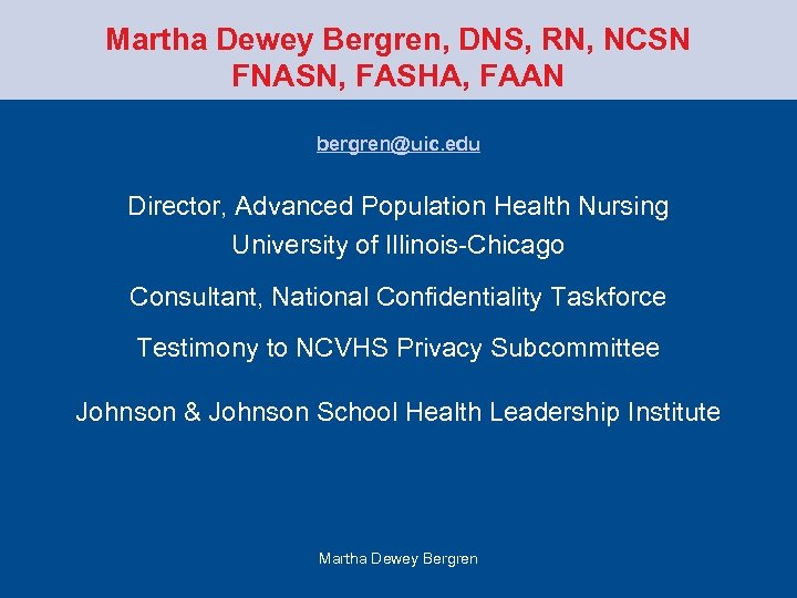 Martha Dewey Bergren, DNS, RN, NCSN FNASN, FASHA, FAAN bergren@uic. edu Director, Advanced Population