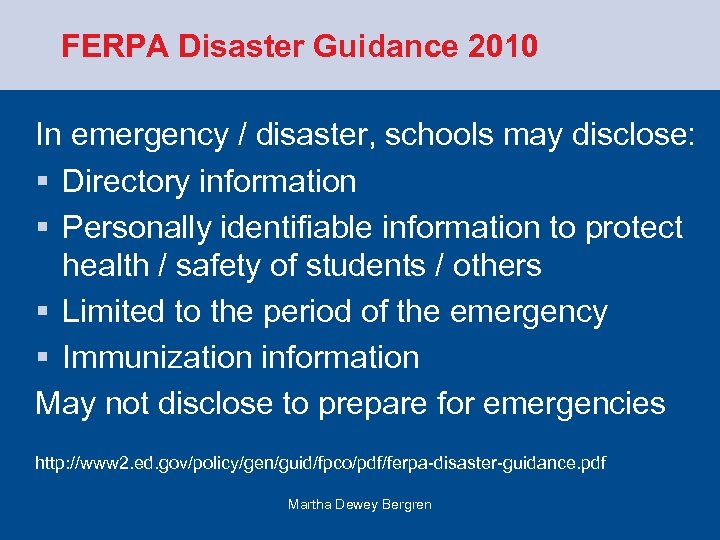 FERPA Disaster Guidance 2010 In emergency / disaster, schools may disclose: § Directory information