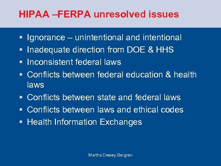 HIPAA –FERPA unresolved issues § § Ignorance – unintentional and intentional Inadequate direction from