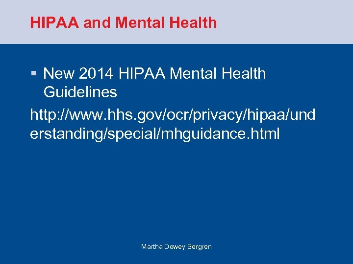 HIPAA and Mental Health § New 2014 HIPAA Mental Health Guidelines http: //www. hhs.