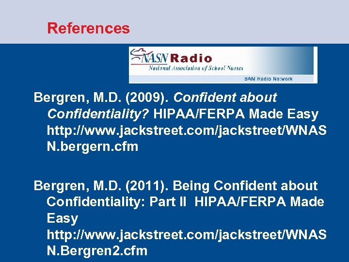 References Bergren, M. D. (2009). Confident about Confidentiality? HIPAA/FERPA Made Easy http: //www.