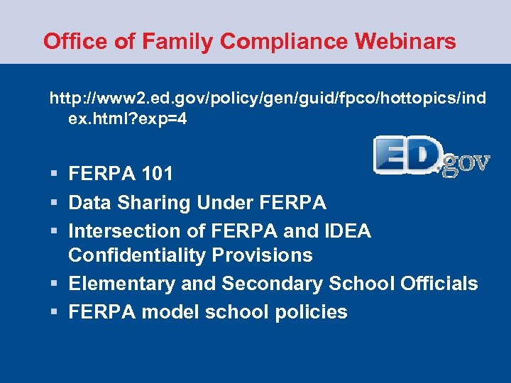 Office of Family Compliance Webinars http: //www 2. ed. gov/policy/gen/guid/fpco/hottopics/ind ex. html? exp=4 §