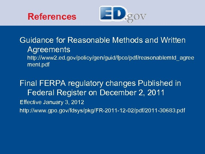 References Guidance for Reasonable Methods and Written Agreements http: //www 2. ed. gov/policy/gen/guid/fpco/pdf/reasonablemtd_agree