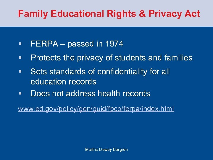Family Educational Rights & Privacy Act § FERPA – passed in 1974 § Protects