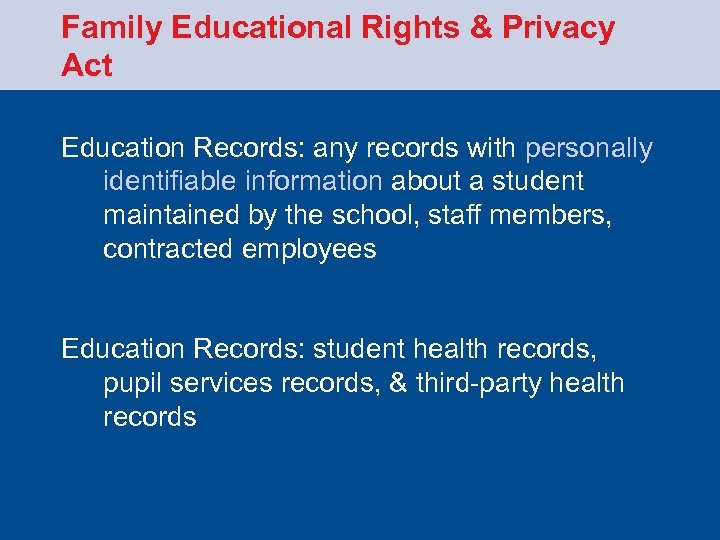 Family Educational Rights & Privacy Act Education Records: any records with personally identifiable information
