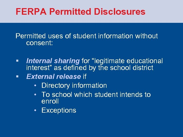 FERPA Permitted Disclosures Permitted uses of student information without consent: § § Internal sharing