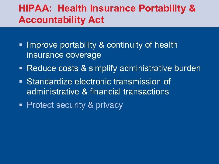 HIPAA: Health Insurance Portability & Accountability Act § Improve portability & continuity of health