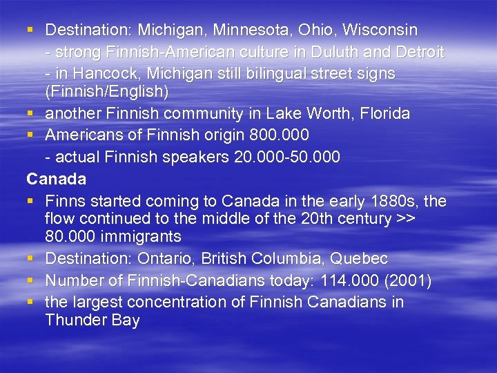 § Destination: Michigan, Minnesota, Ohio, Wisconsin - strong Finnish-American culture in Duluth and Detroit