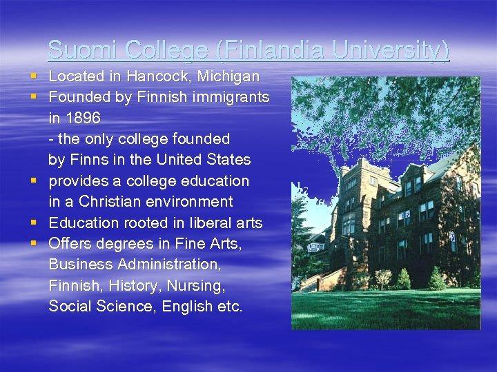 Suomi College (Finlandia University) § Located in Hancock, Michigan § Founded by Finnish immigrants