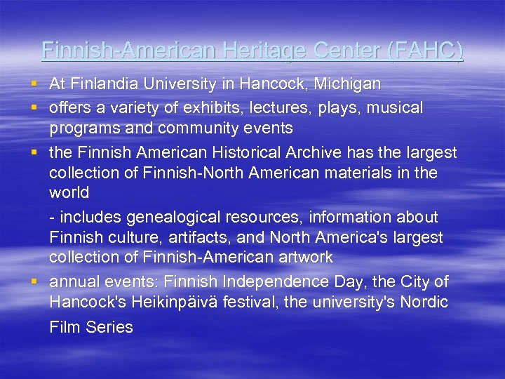 Finnish-American Heritage Center (FAHC) § At Finlandia University in Hancock, Michigan § offers a