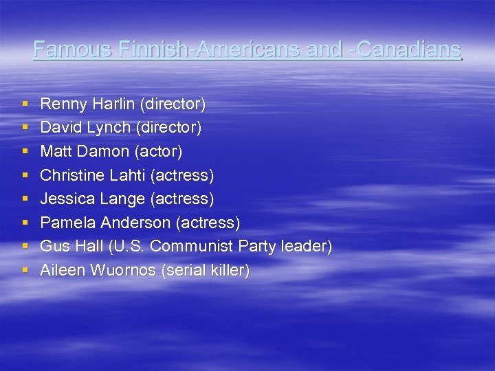 Famous Finnish-Americans and -Canadians § § § § Renny Harlin (director) David Lynch (director)