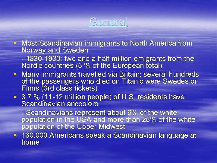 General § Most Scandinavian immigrants to North America from Norway and Sweden - 1830