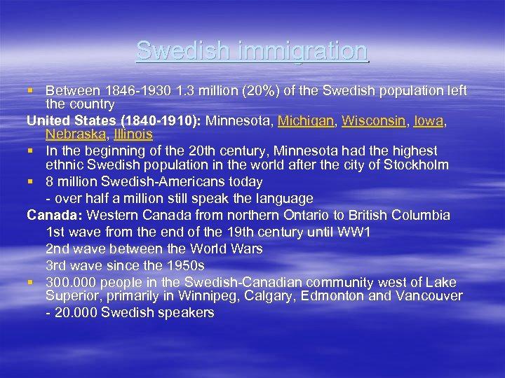 Swedish immigration § Between 1846 -1930 1. 3 million (20%) of the Swedish population
