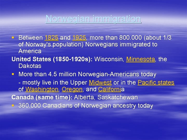 Norwegian immigration § Between 1825 and 1925, more than 800. 000 (about 1/3 of