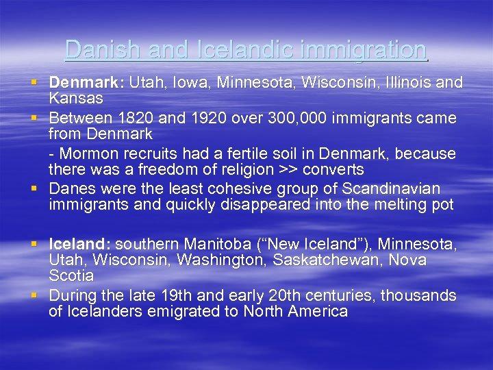 Danish and Icelandic immigration § Denmark: Utah, Iowa, Minnesota, Wisconsin, Illinois and Kansas §