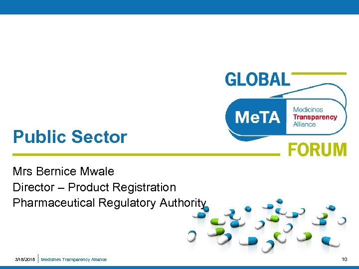 Public Sector Mrs Bernice Mwale Director – Product Registration Pharmaceutical Regulatory Authority 3/18/2018 Medicines