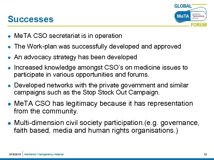 Successes l Me. TA CSO secretariat is in operation l The Work-plan was successfully