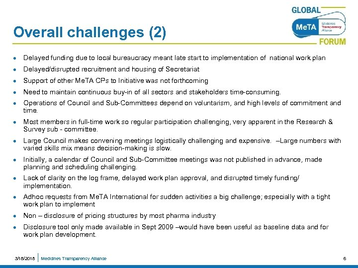 Overall challenges (2) l Delayed funding due to local bureaucracy meant late start to