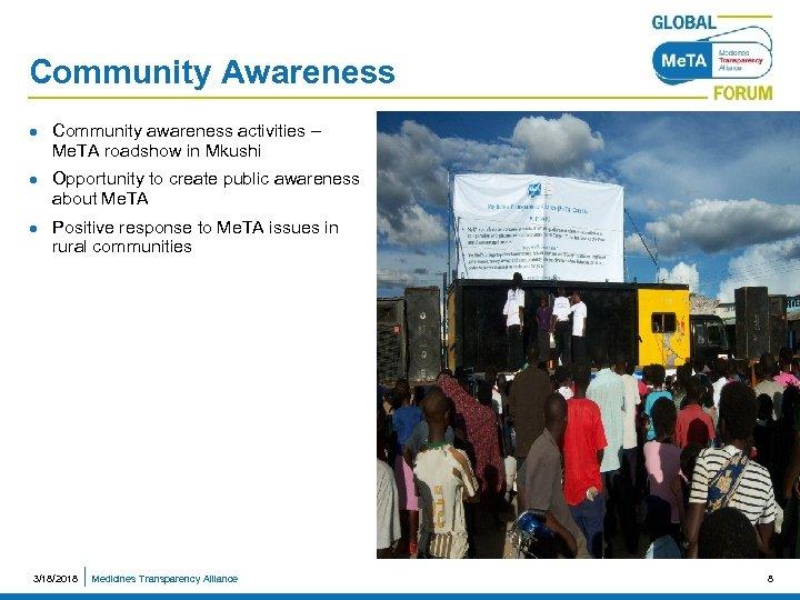 Community Awareness l l l Community awareness activities – Me. TA roadshow in Mkushi