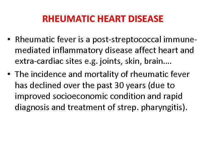 RHEUMATIC HEART DISEASE • Rheumatic fever is a post-streptococcal immunemediated inflammatory disease affect heart