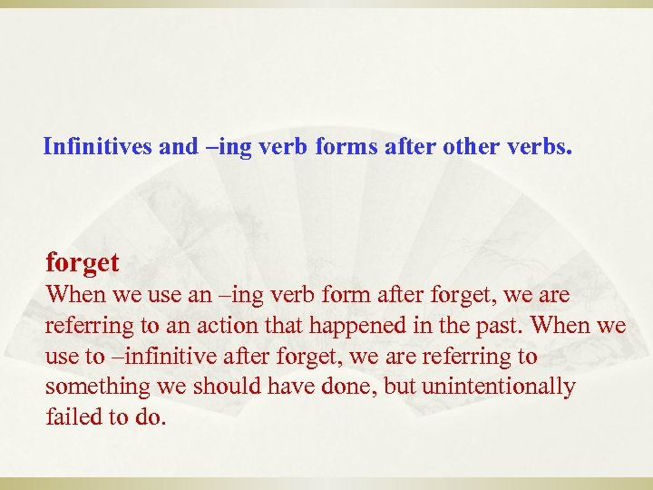 Infinitives and –ing verb forms after other verbs. forget When we use an –ing
