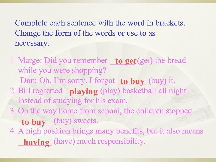 Complete each sentence with the word in brackets. Change the form of the words