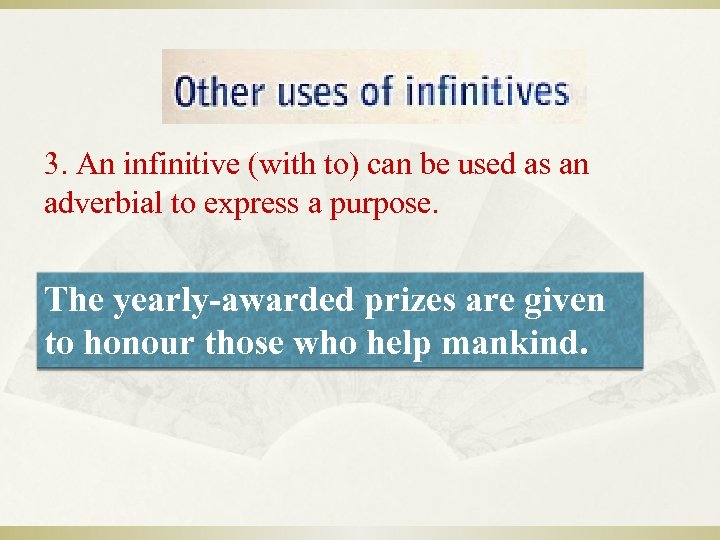 3. An infinitive (with to) can be used as an adverbial to express a