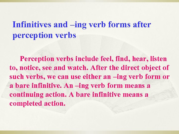 Infinitives and –ing verb forms after perception verbs Perception verbs include feel, find, hear,