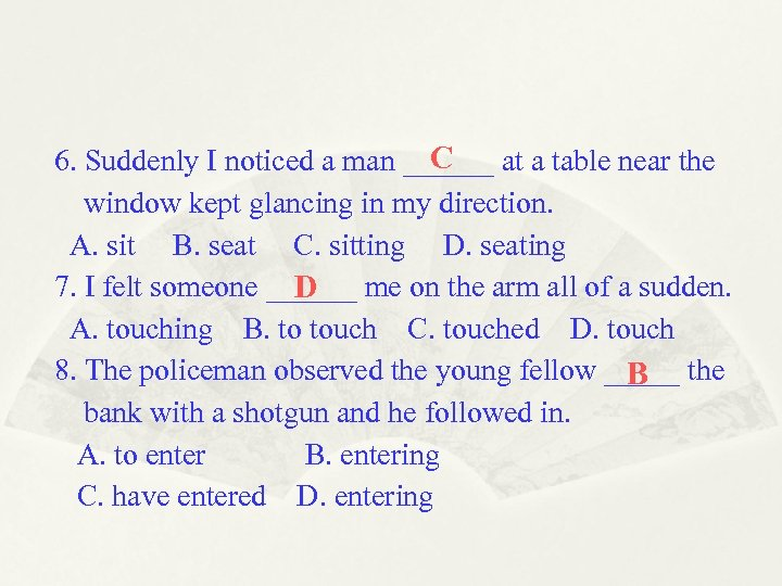 C 6. Suddenly I noticed a man ______ at a table near the window