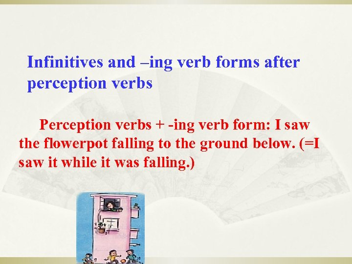 Infinitives and –ing verb forms after perception verbs Perception verbs + -ing verb form: