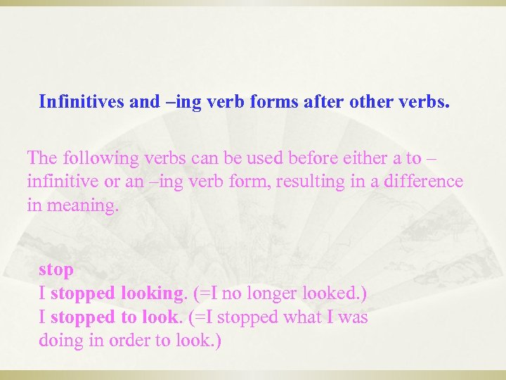 Infinitives and –ing verb forms after other verbs. The following verbs can be used