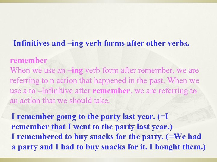 Infinitives and –ing verb forms after other verbs. remember When we use an –ing