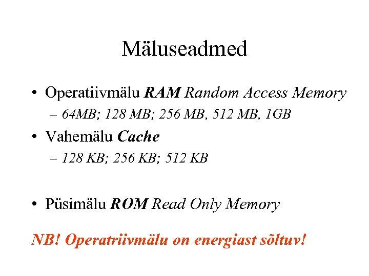 Mäluseadmed • Operatiivmälu RAM Random Access Memory – 64 MB; 128 MB; 256 MB,