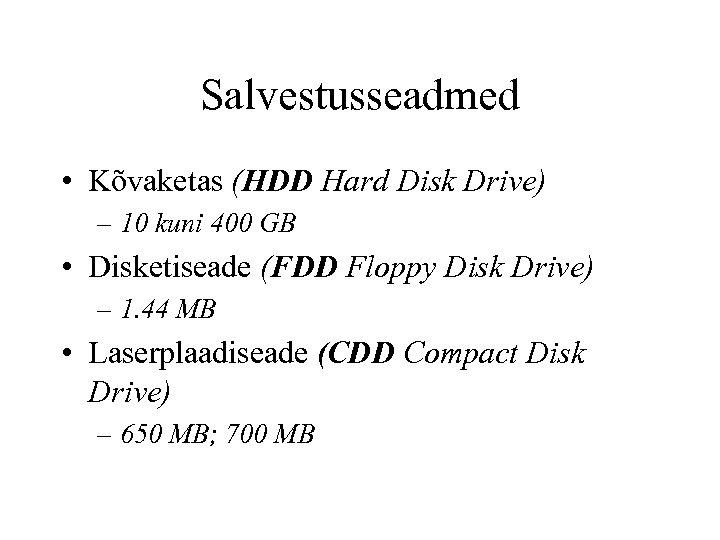 Salvestusseadmed • Kõvaketas (HDD Hard Disk Drive) – 10 kuni 400 GB • Disketiseade